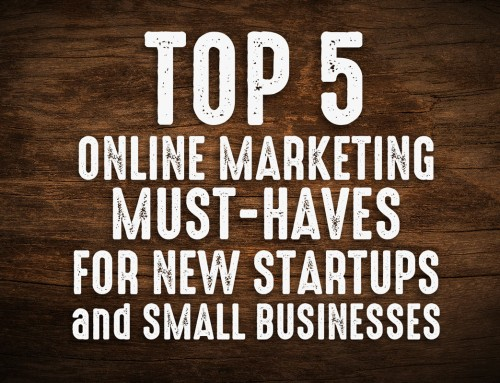 Top 5 New Business Startup Online Marketing Must-Haves for a Successful Business